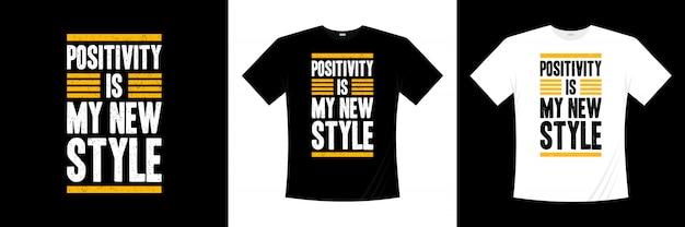 Positividade é o meu novo estilo de design de camiseta de tipografia