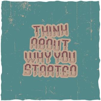 Pôster motivacional. pense por que você começou.