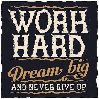 """Pôster motivacional. """"trabalhe duro sonhe grande e nunca desista""""."""