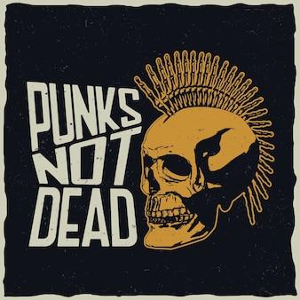 Pôster punks not dead com uma caveira punk para criar camisetas e cartões comemorativos