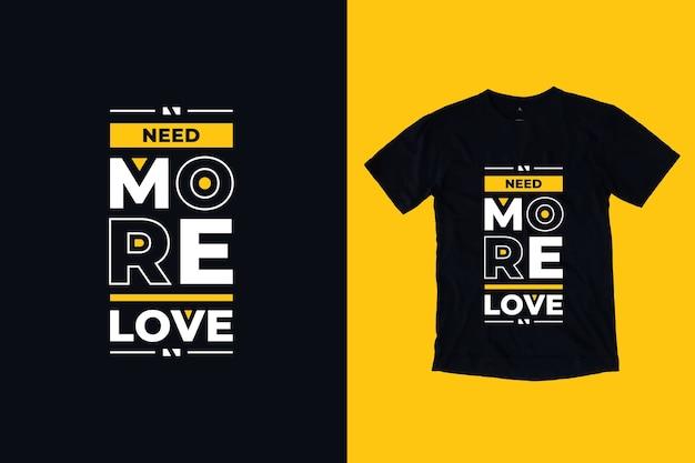 Precisa de mais amor, citações inspiradoras modernas, design de camiseta