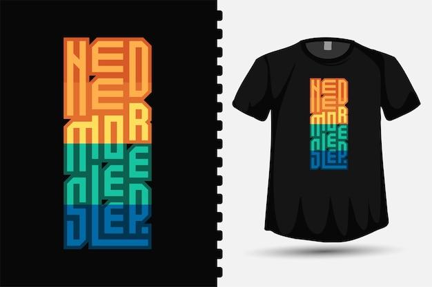 Precisa de mais sono, tipografia da moda, modelo de design vertical para impressão de camisetas de roupas da moda e pôster de citação
