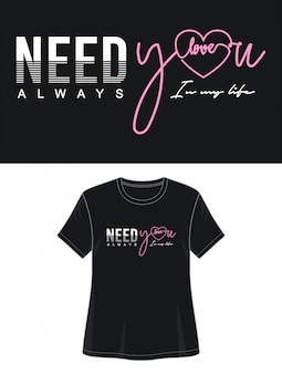 Preciso de você design de tipografia camiseta
