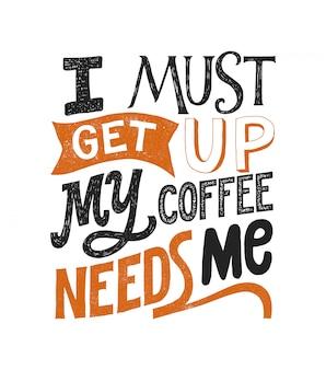 Preciso me levantar, meu café precisa de mim, tipografia escrita à mão lettering.