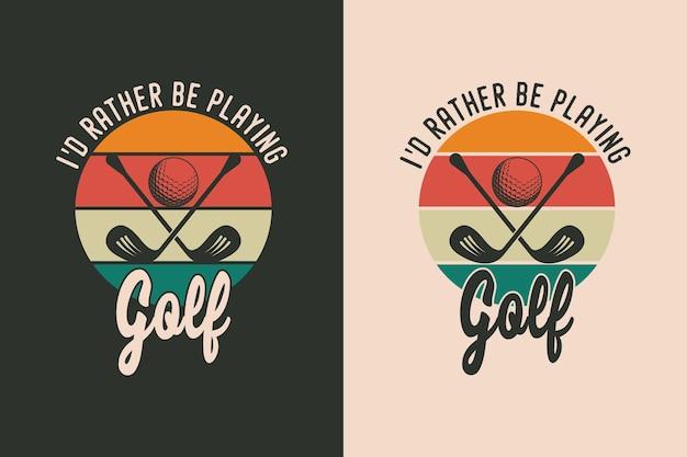 Prefiro jogar golfe camiseta vintage com tipografia