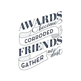 Prêmios tornam-se corroídos amigos não recolhem poeira amizade citações