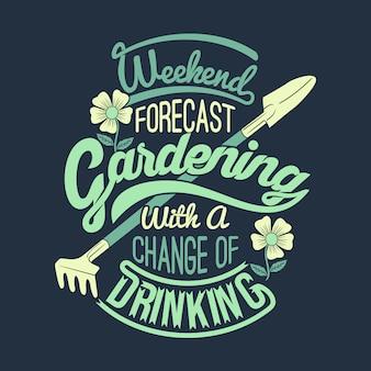 Previsão de fim de semana de jardinagem com uma mudança de bebida. provérbios e citações de jardinagem.