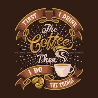 Primeiro eu bebo o café, então eu faço as coisas. provérbios e citações do café