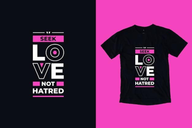 Procure amor, não odeie citações inspiradoras modernas, design de camisetas