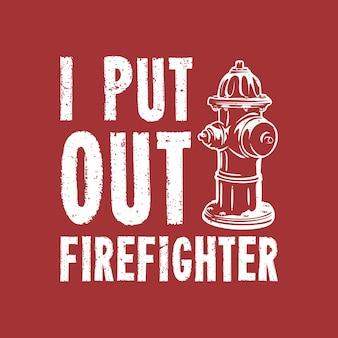 Projeto da camiseta eu apaguei o bombeiro eu apaguei o bombeiro com hidrante e ilustração vintage com fundo vermelho
