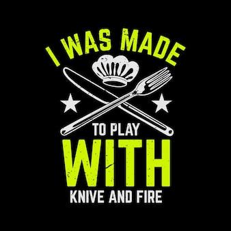 Projeto da camiseta eu fui feito para brincar com faca e fogo com faca, garfo, chapéu de chef e