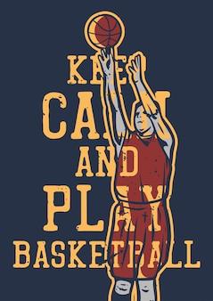 Projeto da camiseta mantenha a calma e jogue basquete com um homem fazendo arremesso