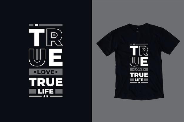 Projeto de camiseta de citações inspiradoras modernas do amor verdadeiro da vida verdadeira