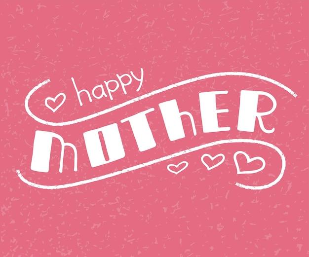 Projeto de texto do dia das mães feliz mãe desenhada à mão letras modelo para banner de pôster de cartões postais