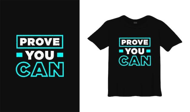 Provar que você pode design de camisetas motivacionais citação de roupas modernas, slogan, mensagem inspiradora