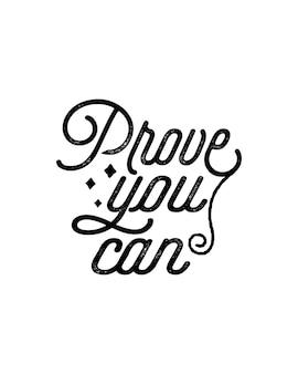 Prove que você pode. cartaz de tipografia desenhada à mão