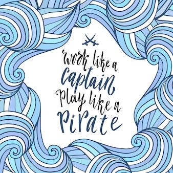 Quadro ondulado com citações de letras. doodle fundo do mar. trabalhe como um capitão, jogue como um pirata. vetor.