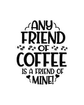 Qualquer amigo do café é meu amigo. tipografia desenhada à mão