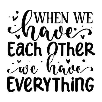 Quando temos um ao outro, temos tudo que diz respeito ao premium vector design