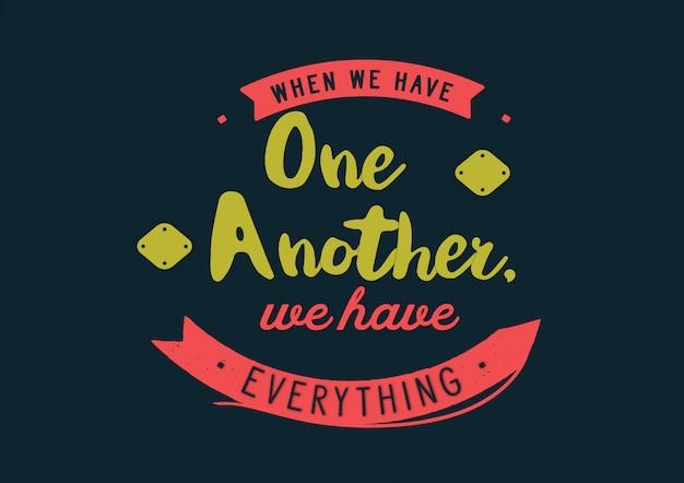 Quando temos um ao outro, temos tudo