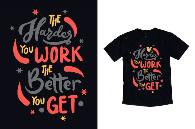Quanto mais você trabalha, melhor a tipografia para o design da camiseta