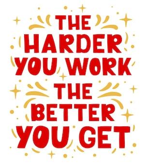 Quanto mais você trabalha, melhor você obtém letras desenhadas à mão inspiração de frases motivacionais