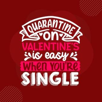 Quarentena no dia dos namorados é fácil quando você é solteiro design de vetor de citações do dia dos namorados premium