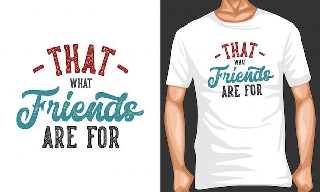 Que amigos são para rotular tipografia para design de camiseta