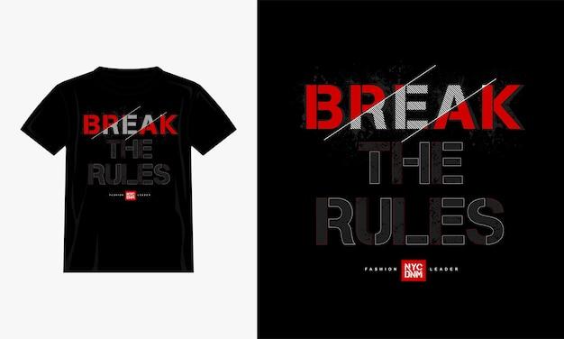 Quebrar as regras cita o design da camiseta