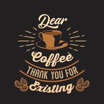 Querido café obrigado por existir. provérbios e citações do café