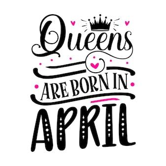 Rainhas nascem em abril modelo de cotação de tipografia premium vector design