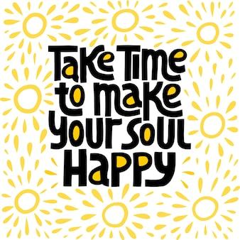 Reserve um tempo para deixar sua alma feliz letras desenhadas à mão tipografia estilizada