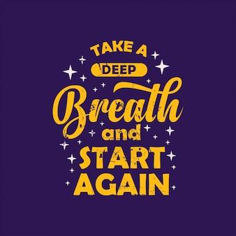 Respire fundo e comece novamente