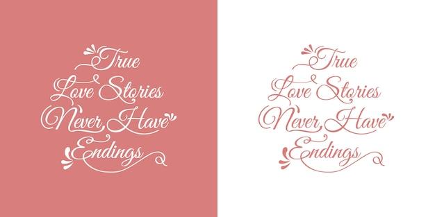 Rosa as verdadeiras histórias de amor nunca têm fim - saudações de design de tipografia de letras de mão de inscrição