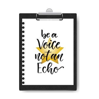 Rotulação vetorial desenhada a mão. seja uma voz, não um eco. caligrafia moderna inspiradora no fundo da prancheta. cartaz inspirador