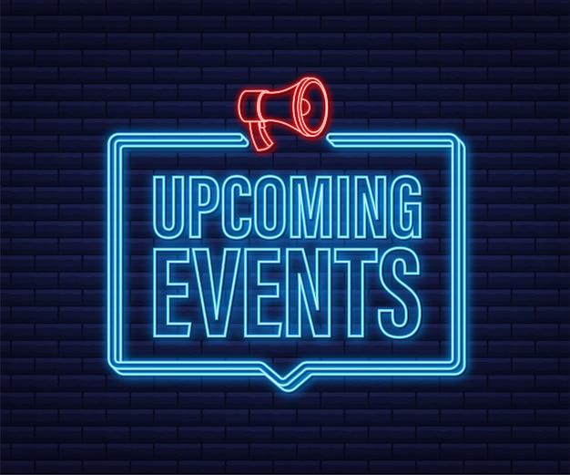 Rótulo de néon megafone com eventos futuros. banner do megafone. designer de web. ilustração em vetor das ações.