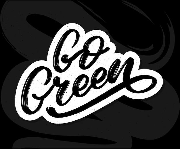 Rótulo go green, letras de escova da moda, frase inspiradora. conceito vegetariano. caligrafia de vetor para loja vegan, café, menu do restaurante, emblemas, adesivos, banners, logotipos. tipografia moderna