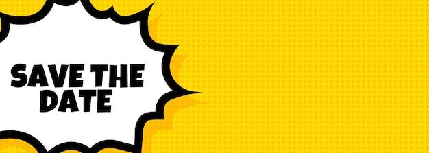 Salve o banner de bolha do discurso de data. estilo de quadrinhos retrô pop art. para negócios, marketing e publicidade. vetor em fundo isolado. eps 10.