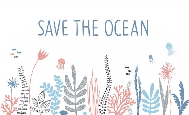 Salve o slogan do oceano com borda de plantas marinhas. água-viva, algas e corais.