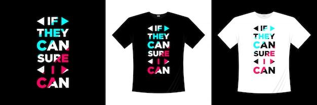 Se eles podem ter certeza que eu posso tipografia camiseta