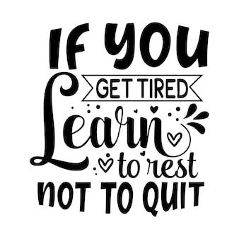 Se ficar cansado aprenda a descansar para não desistir do typography premium vector design