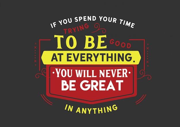 Se você gastar seu tempo tentando ser bom em tudo