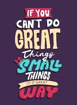 Se você não pode fazer grandes coisas, faça pequenas coisas da melhor maneira