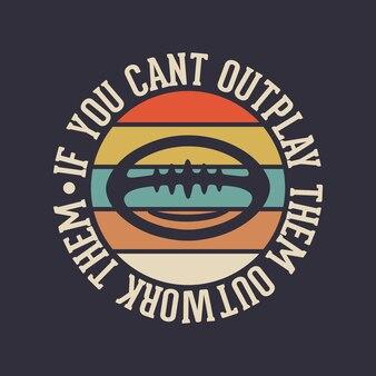 Se você não pode vencê-los outwork tipografia vintage futebol americano camiseta design ilustração