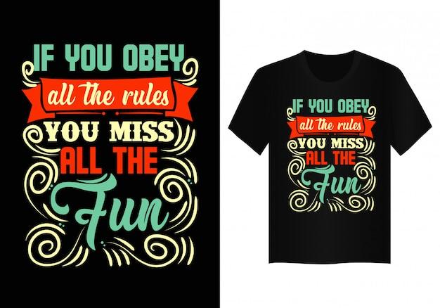 Se você obedecer todas as regras que você sente falta de toda a diversão