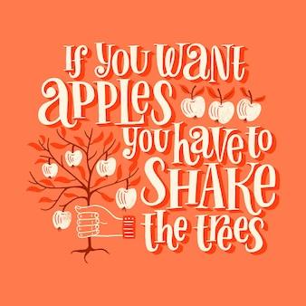 Se você quer maçãs, você tem que sacudir as árvores. citação de letras motivacionais desenhadas à mão