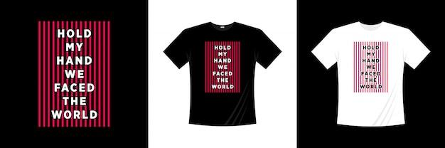 Segure minha mão, enfrentamos o design de camiseta de tipografia mundial