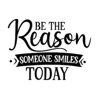 Seja a razão do sorriso de alguém hoje