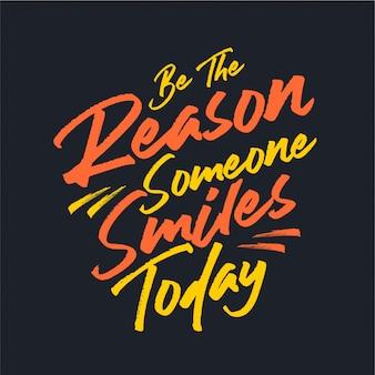 Seja a razão pela qual alguém sorri hoje - tipografia