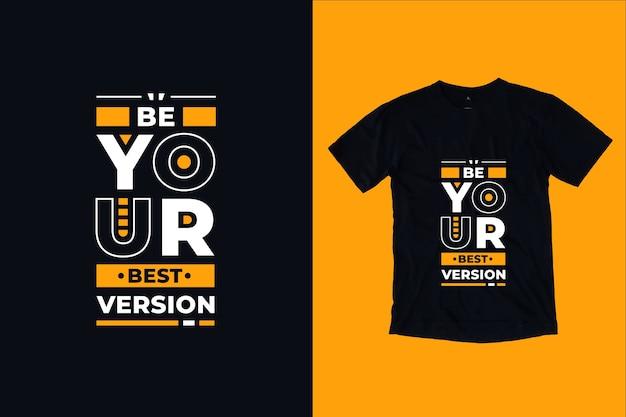 Seja a sua melhor versão de design de camiseta com citações inspiradoras modernas